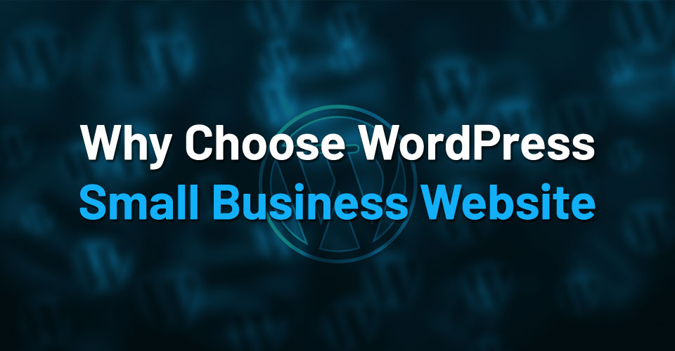 Why choose wordpress for small business website